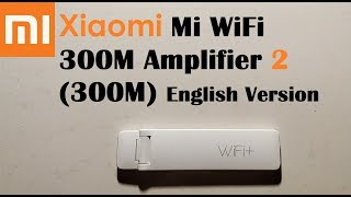 Download Xiaomi Mi WiFi 300M Amplifier 2 English Version Unboxing ,Review and Setup Video