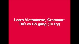 Download Learn Vietnamese, Grammar: Thử vs Cố gắng (To try) Video