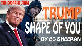 Download Donald Trump Singing Shape of You by Ed Sheeran Video
