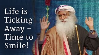 Download Life is Ticking Away – Time to Smile! | Sadhguru Video