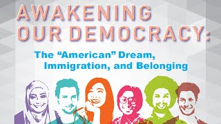 Download Awakening Our Democracy: The ″American″ Dream, Immigration and Belonging Video