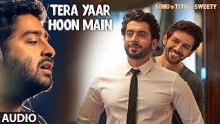 Download Tera Yaar Hoon Main Full Audio | Sonu Ke Titu Ki Sweety | Arijit Singh | Rochak Kohli Video