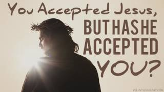 Download You Accepted Jesus BUT Has He Accepted You? Video