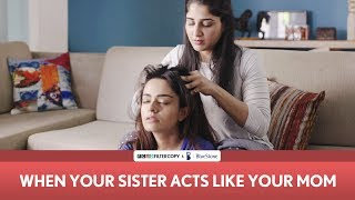 Download FilterCopy | When Your Sister Acts Like Your Mom | Mother's Day | Ft. Apoorva Arora and Saloni Batra Video