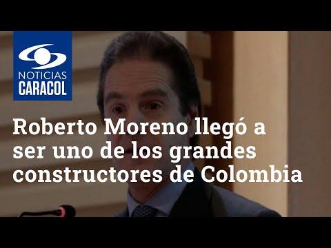 Así fue cómo Roberto Moreno llegó a ser uno de los grandes constructores de Colombia