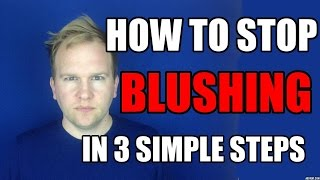 Download How To Stop Blushing For No Reason? - 3 Simple Steps To Cure Excessive Blushing Video