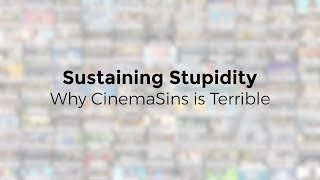 Download Sustaining Stupidity - Why CinemaSins is Terrible Video