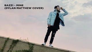 Download Mine - Bazzi (Dylan Matthew Cover) Video