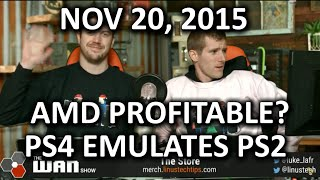 Download The WAN Show - AMD Profitable in 2 Years? & the PS4 Can Emulate PS2 Games! - Nov 20, 2015 Video