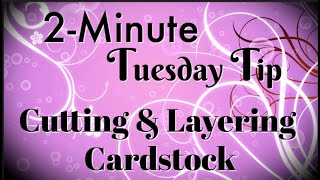 Download Simply Simple 2-MINUTE TUESDAY TIP - Cutting & Layering Cardstock by Connie Stewart Video