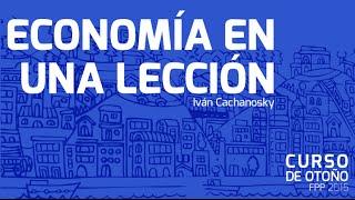 Download Economía en una Lección | Iván Cachanosky -Curso de Otoño FPP Video