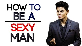 Download How To Be SEXY | 5 Ways To Improve Your SEXINESS | Mayank Bhattacharya Video