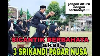 Download SI CANTIK BERBAHAYA - AKSI 3 SRIKANDI PAGAR NUSA IKUT MENAMPILKAN ATRAKSI Video