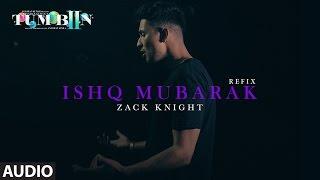 Download Tum Bin 2 ISHQ MUBARAK REFIX Full Audio Song | Arijit Singh, Zack Knight | Video