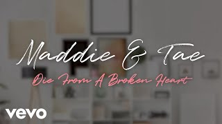 Download Maddie & Tae - Die From A Broken Heart Video