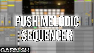 Download Push Melodic Sequencer | Garnish Ableton Tutorials Video