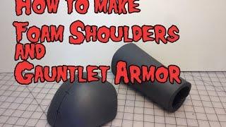 Download How to Make Foam Shoulder & Gauntlet Armor, Tutorial. Video