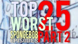 Download Top 25 WORST SpongeBob Episodes (PART 2/4) - ANK Video