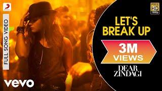 Download Let's Break Up - Dear Zindagi | Full Song Video| Alia | Shah Rukh Video