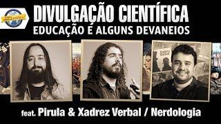 Download Divulgação científica, educação e alguns devaneios (ft Pirula e Xadrez Verbal/Nerdologia) Video