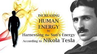 Download INCREASING HUMAN ENERGY by Harnessing the Sun's Energy According to Nikola Tesla Video
