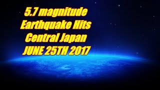 Download NIBIRU CHANNEL - 5.7 Magnitude Earthquake Hits Central Japan JUNE 25th 2017 Video