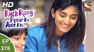 Download Kuch Rang Pyar Ke Aise Bhi - कुछ रंग प्यार के ऐसे भी - Ep 378 - 10th August, 2017 Video