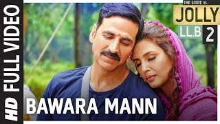 Download Bawara Mann Full Video   Jolly LL.B 2   Akshay Kumar, Huma Qureshi   Jubin Nautiyal & Neeti Mohan   Video