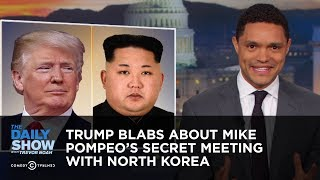 Download Trump Blabs About Mike Pompeo's Secret Meeting with North Korea | The Daily Show Video
