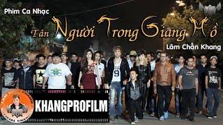 Download PHIM CA NHẠC TÂN NGƯỜI TRONG GIANG HỒ | LÂM CHẤN KHANG | 2014 Video