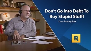 Download Don't go Into Debt To Buy Stupid Stuff - Dave Ramsey Rant Video