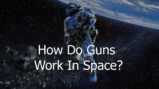 Download Guns In Space - Would They Work? Video