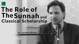 Download The Role of Sunnah and Classical Scholarship - Dr. Jonathan Brown Video