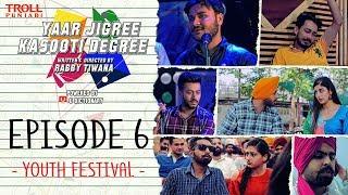 Download Yaar Jigree Kasooti Degree   Episode 6 - Youth Festival   Punjabi Web Series 2018   Troll Punjabi Video