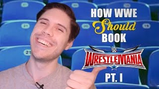 Download How WWE Should Book WrestleMania 32 - Part 1 Video