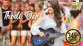 Download Thodi Der -Full Video | Half Girlfriend | Arjun Kapoor & Shraddha Kapoor | Farhan S & Shreya Ghoshal Video