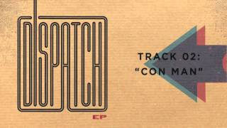 Download Dispatch - ″Con Man″ Video