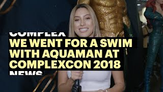 Download We Went For a Swim With Aquaman at ComplexCon 2018 Video