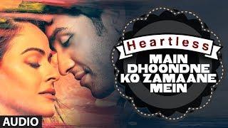Download Heartless: Main Dhoondne Ko Zamaane Mein Full Song   Arijit Singh   Adhyayan Suman, Ariana Ayam Video