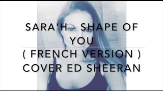 Download SHAPE OF YOU ( FRENCH VERSION ) ED SHEERAN ( SARA'H COVER ) Video