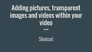 Download Shotcut Tutorial: Adding Pictures, Transparent Images, and Videos within Your Video Video