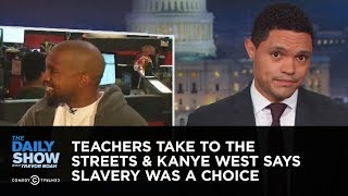 Download Teachers Take to the Streets & Kanye West Says Slavery Was a Choice | The Daily Show Video