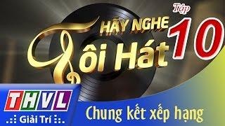 Download THVL | Hãy nghe tôi hát - Tập 10: Chung kết xếp hạng Video