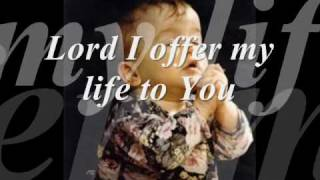 Download LORD I OFFER MY LIFE TO YOU Video