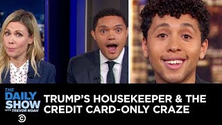 Download Trump's Undocumented Housekeeper & The Credit Card-Only Craze | The Daily Show Video