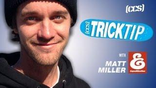 Download Trick Tip | Matt Miller Video