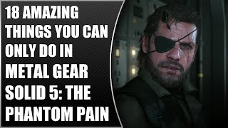 Download 18 Amazing Things You Can Only Do In Metal Gear Solid 5: The Phantom Pain Video