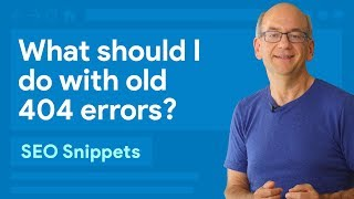 Download Google Search Console: What should I do with old 404 errors? Video
