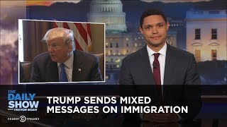 Download Trump Sends Mixed Messages on Immigration: The Daily Show Video
