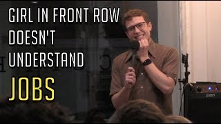 Download Girl In Front Row Doesn't Understand Jobs | Jay Light Standup Video